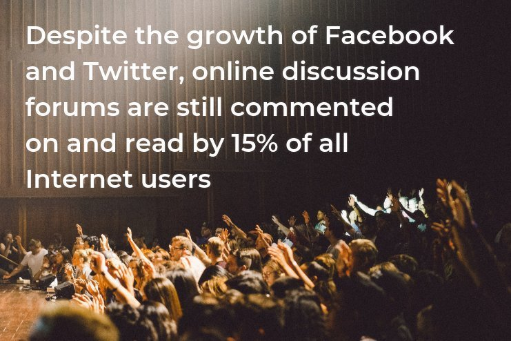 despite the growth of facebook and twitter online discussion forums are still commented on and read by 15 percent of all Internet users